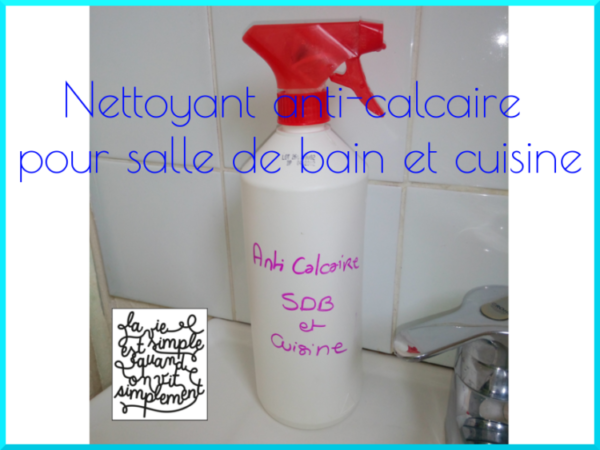 Nettoyant anti-calcaire salle de bain et cuisine - http://viesimpleetnaturelle.com